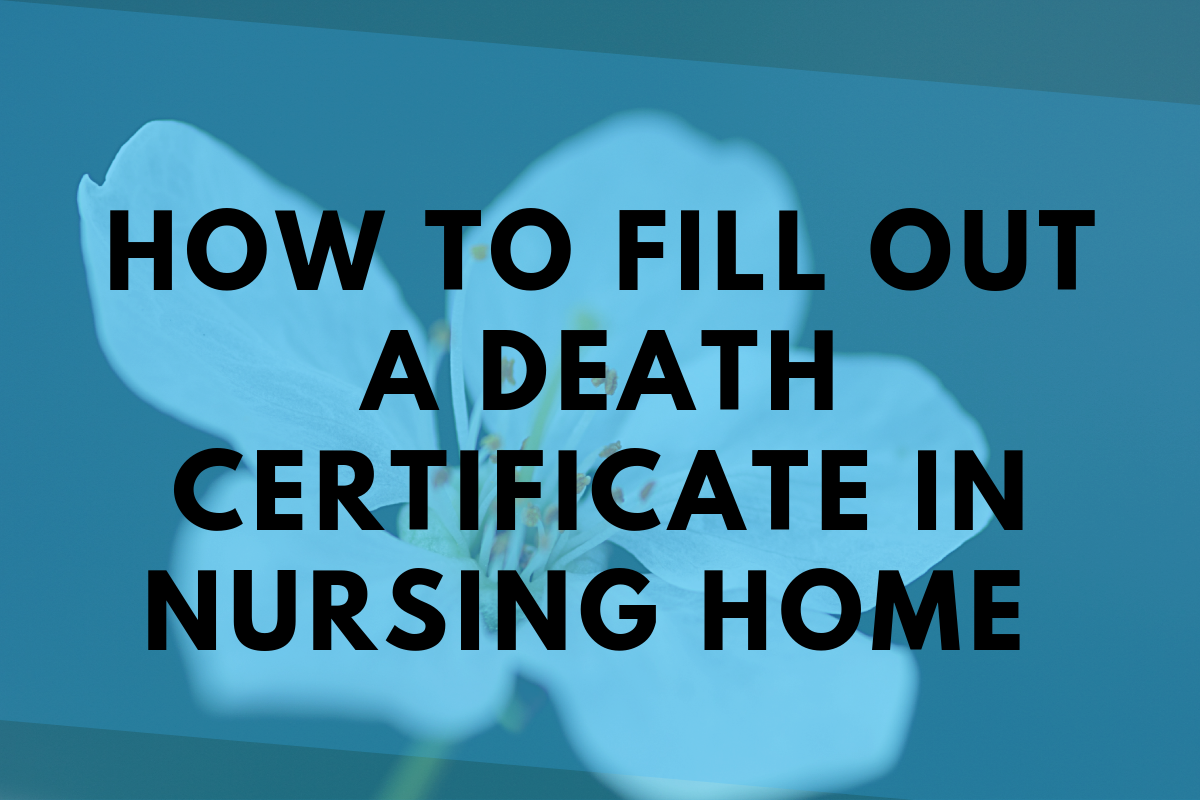 How to fill out a death certificate for a nursing home patient